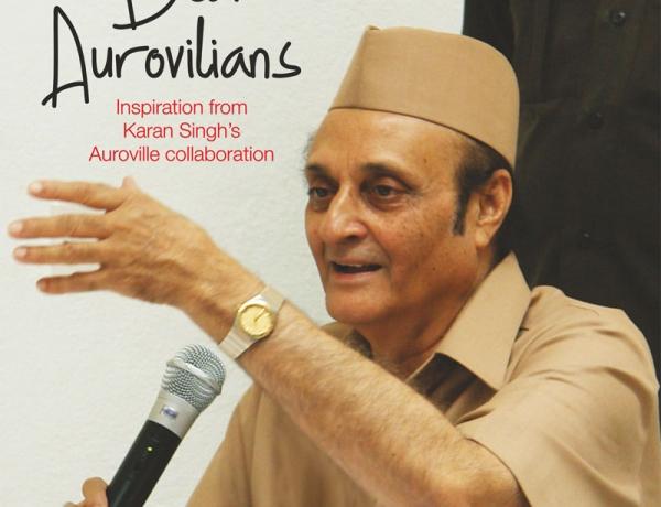 Dear Aurovilians – Inspiration from Karan Singh's Auroville Collaboration